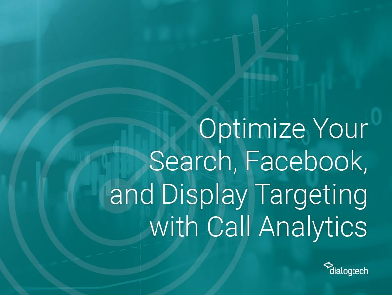 Optimize Your Search, Facebook, and Display Targeting with Call Analytics